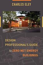 Design Professional's Guide to Zero Net Energy Buildings