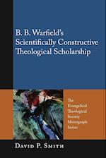B. B. Warfield's Scientifically Constructive Theological Scholarship af David P. Smith