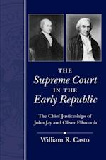 Supreme Court in the Early Republic (Chief Justiceships of the United States Supreme Court)