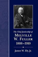 Chief Justiceship of Melville W. Fuller, 1888-1910 (Chief Justiceships of the United States Supreme Court)