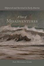 A Sea of Misadventures (Studies in Maritime History)