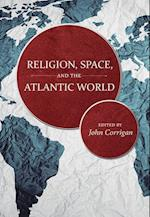 Religion, Space, and the Atlantic World (The Carolina Lowcountry and the Atlantic World)