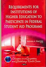 Requirements for Institutions of Higher Education to Participate in Federal Student Aid Programs (Education in a Competitive and Globalizing World)