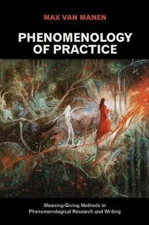 Bog, hardback Phenomenology of Practice af Max Van Manen