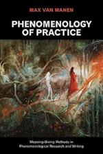 Phenomenology of Practice (Developing Qualitative Inquiry, nr. 13)