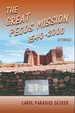 Great Pecos Mission 1540-2000 af Carol Paradise Decker