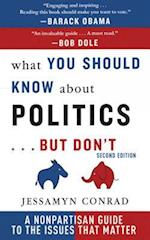 What You Should Know about Politics . . . But Don't af Jessamyn Conrad