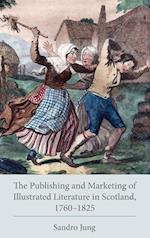 The Publishing and Marketing of Illustrated Literature in Scotland, 1760-1825 (Studies in Text Print Culture)
