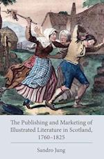 Publishing and Marketing of Illustrated Literature in Scotland, 1760-1825 (Studies in Text Print Culture)
