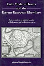 Early Modern Drama and the Eastern Europen Elsewhere
