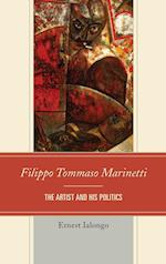 Filippo Tommaso Marinetti: The Artist and His Politics af Ernest Ialongo