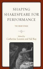 Shaping Shakespeare for Performance (The Fairleigh Dickinson University Press Series on Shakespeare and the Stage)