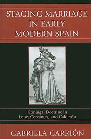 Staging Marriage in Early Modern Spain