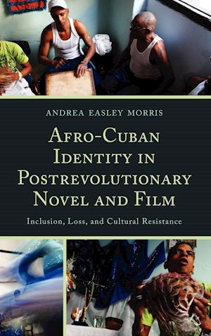Afro-Cuban Identity in Post-Revolutionary Novel and Film: Inclusion, Loss, and Cultural Resistance