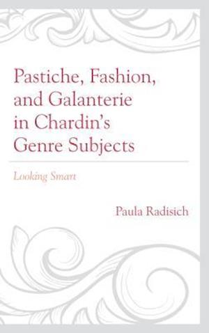 Bog, paperback Pastiche, Fashion, and Galanterie in Chardin's Genre Subjects af Paula Radisich