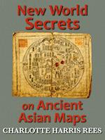 New World Secrets on Ancient Asian Maps af Charlotte Harris Rees
