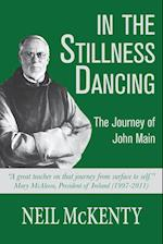 In The Stillness Dancing: The Journey of John Main
