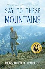 Say To These Mountains: A biography of faith and ministry in rural Haiti