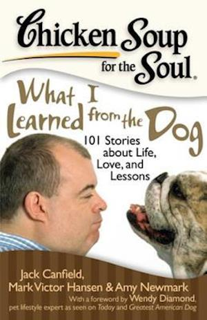 Chicken Soup for the Soul: What I Learned from the Dog af Mark Victor Hansen