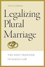 Legalizing Plural Marriage (Brandeis Series on Gender, Culture, Religion and Law)