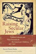 Raising Secular Jews (Brandeis Series in American Jewish History, Culture, and Life)