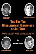 The Top Ten Middleweight Champions of All Time: Who Was The Greatest?