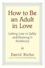 How to Be an Adult in Love af David Richo