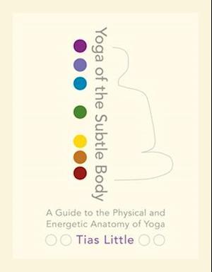 Bog, paperback Yoga Of The Subtle Body af Tias Little