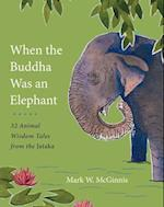When the Buddha Was an Elephant af Mark W. McGinnis