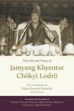 The Life and Times of Jamyang Khyentse Chokyi Lodro