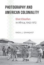 Photography and American Coloniality (African Humanities and the Arts)