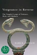 Vengeance in Reverse (Studies in Violence, Mimesis, and Culture)