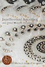 Intellectual Sacrifice and Other Mimetic Paradoxes (Studies in Violence Mimesis Culture)