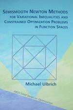 Semismooth Newton Methods for Variational Inequalities and Constrained Optimization Problems in Function Spaces (Mps-Siam Series on Optimization)