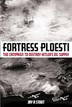 Fortress Ploesti af Jay Stout