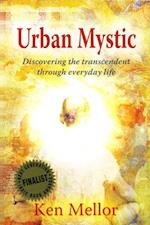 Urban Mystic~Discovering the Transcendence Through Everyday Life