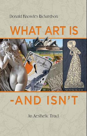 What Art Is - and Isn't~An Aesthetic Tract