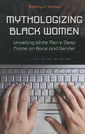 Mythologizing Black Women: Unveiling White Men's Deep Frame on Race and Gender