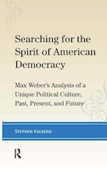 Searching for the Spirit of American Democracy: Max Weber's Analysis of a Unique Political Culture, Past, Present, and Future