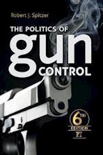 The Politics of Gun Control: Sixth Edition