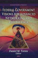 Federal Government Visions for Advanced Networking and Digital Data (Government Procedures and Operations)