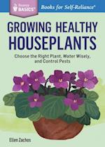 Growing Healthy Houseplants (Storey Basics)