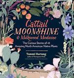 Cattail Moonshine & Milkweed Medicine
