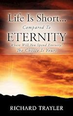 Life Is Short...Compared To Eternity af Richard Trayler
