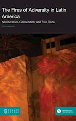 The Fires of Adversity in Latin America: Neoliberalism, Globalization, and Free Trade