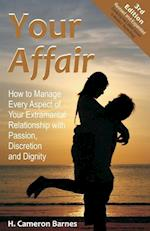 Your Affair: How to Manage Every Aspect of Your Extramarital Relationship with Passion, Discretion and Dignity (Third Edition)