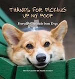Thanks for Picking Up My Poop af Mark Rogers