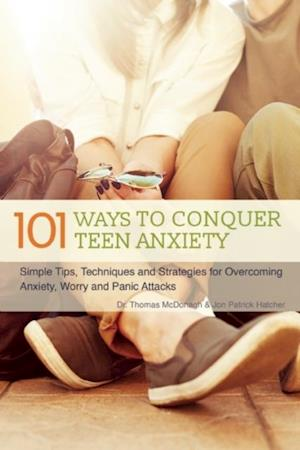101 Ways to Conquer Teen Anxiety af Thomas McDonagh, Jon Patrick Hatcher