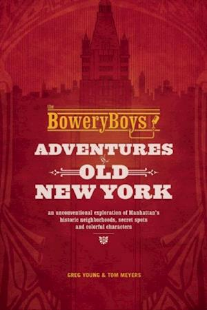 Bowery Boys: Adventures in Old New York af Greg Young, Tom Meyers