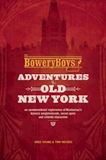 Bowery Boys: Adventures in Old New York